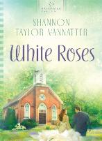 Book Cover: White Roses by Shannon Taylor Vannatter