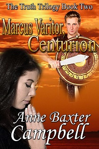 Marcus Varitor, Centurion by Anne Baxter Campbell